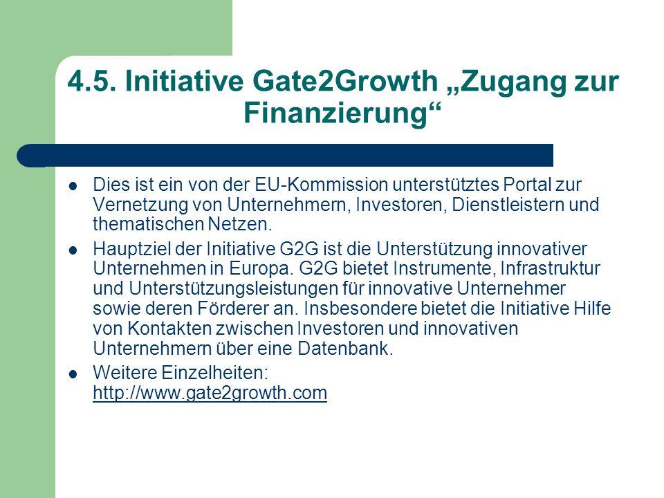 4.5. Initiative Gate2Growth Zugang zur Finanzierung Dies ist ein von der EU-Kommission unterstütztes Portal zur Vernetzung von Unternehmern, Investore
