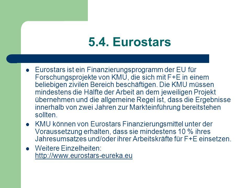 5.4. Eurostars Eurostars ist ein Finanzierungsprogramm der EU für Forschungsprojekte von KMU, die sich mit F+E in einem beliebigen zivilen Bereich bes