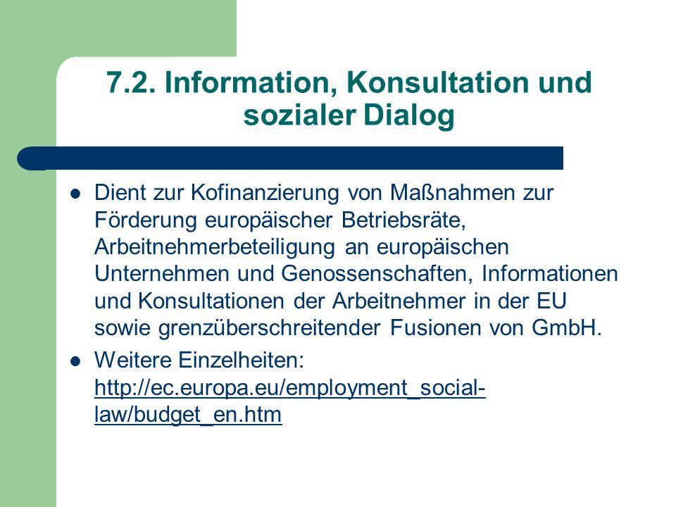 7.2. Information, Konsultation und sozialer Dialog Dient zur Kofinanzierung von Maßnahmen zur Förderung europäischer Betriebsräte, Arbeitnehmerbeteili