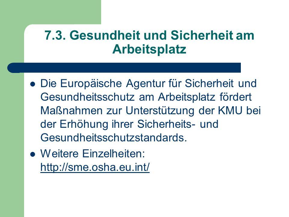 7.3. Gesundheit und Sicherheit am Arbeitsplatz Die Europäische Agentur für Sicherheit und Gesundheitsschutz am Arbeitsplatz fördert Maßnahmen zur Unte