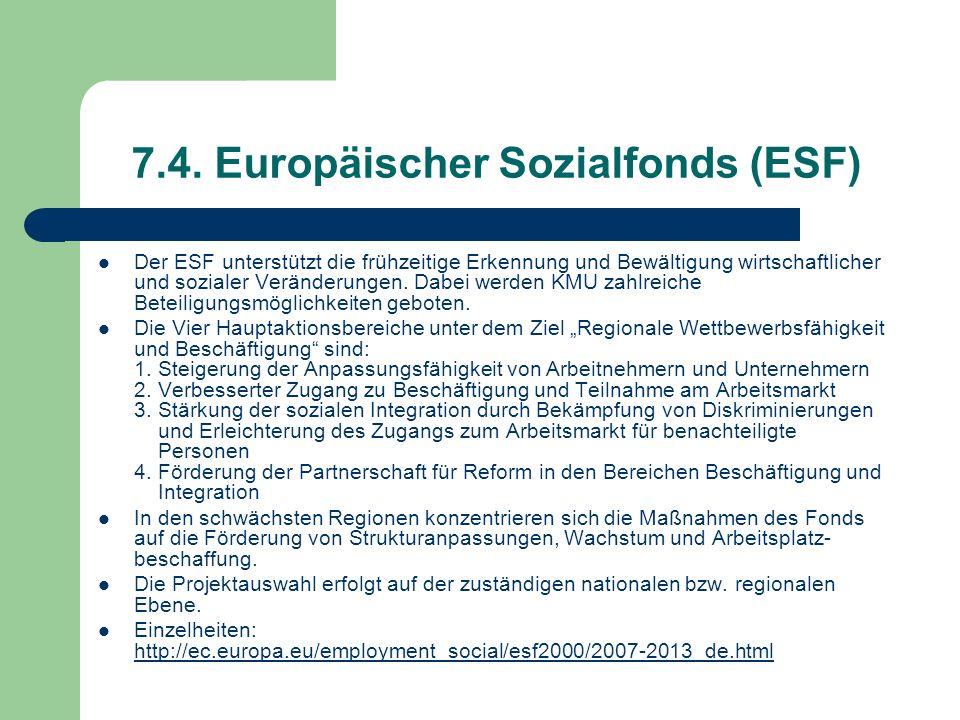 7.4. Europäischer Sozialfonds (ESF) Der ESF unterstützt die frühzeitige Erkennung und Bewältigung wirtschaftlicher und sozialer Veränderungen. Dabei w