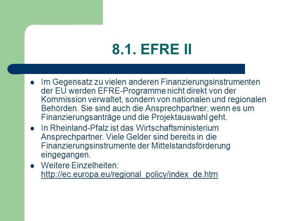 8.1. EFRE II Im Gegensatz zu vielen anderen Finanzierungsinstrumenten der EU werden EFRE-Programme nicht direkt von der Kommission verwaltet, sondern