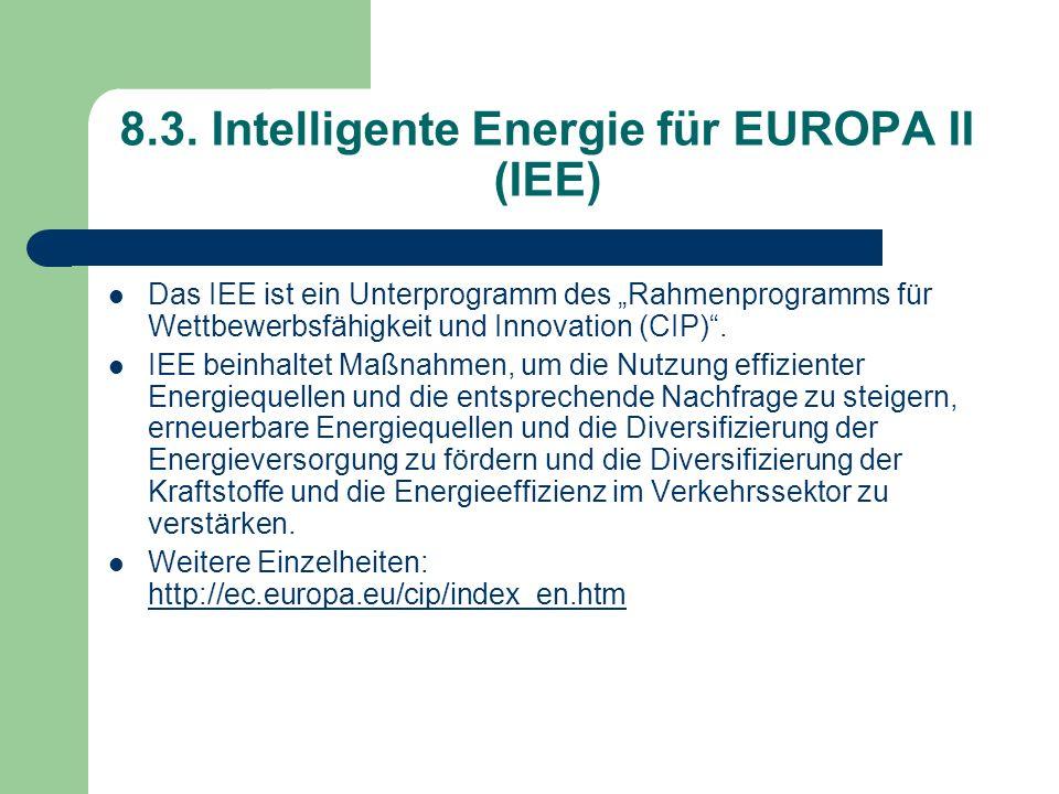 8.3. Intelligente Energie für EUROPA II (IEE) Das IEE ist ein Unterprogramm des Rahmenprogramms für Wettbewerbsfähigkeit und Innovation (CIP). IEE bei