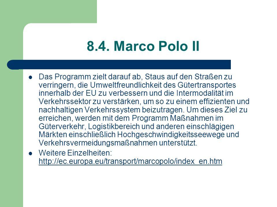 8.4. Marco Polo II Das Programm zielt darauf ab, Staus auf den Straßen zu verringern, die Umweltfreundlichkeit des Gütertransportes innerhalb der EU z