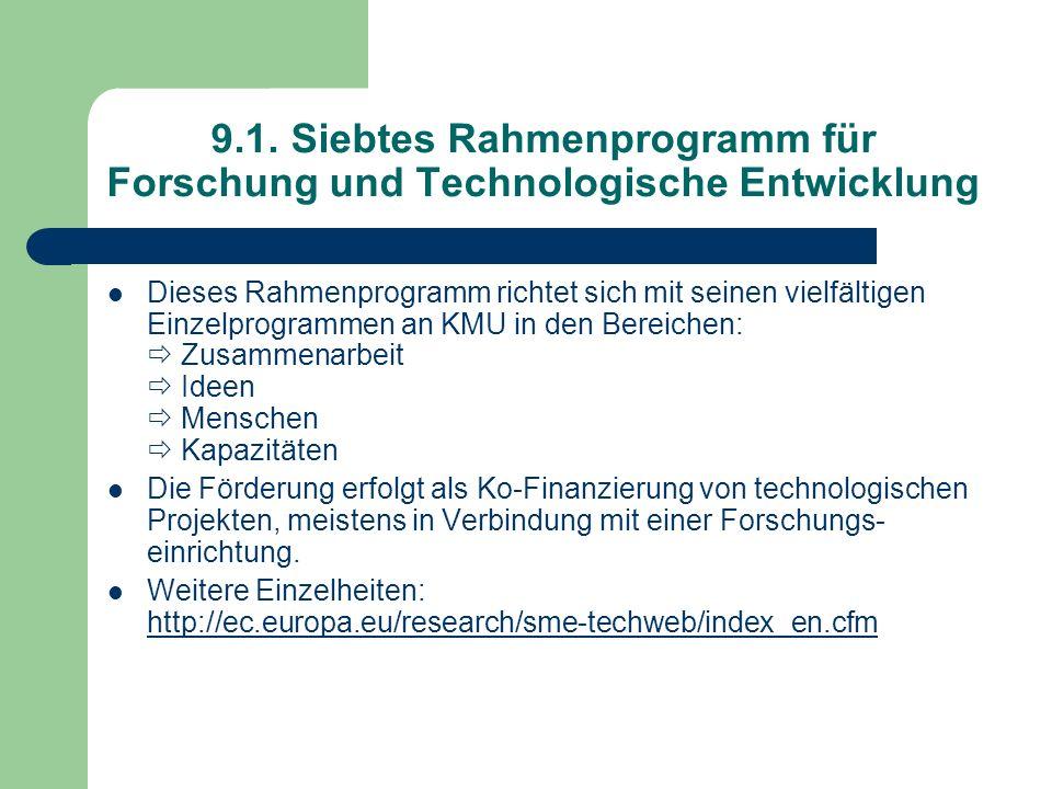 9.1. Siebtes Rahmenprogramm für Forschung und Technologische Entwicklung Dieses Rahmenprogramm richtet sich mit seinen vielfältigen Einzelprogrammen a