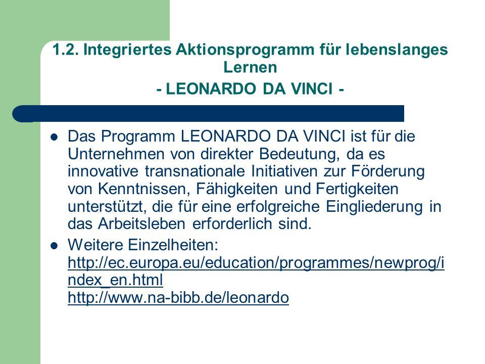 1.2. Integriertes Aktionsprogramm für lebenslanges Lernen - LEONARDO DA VINCI - Das Programm LEONARDO DA VINCI ist für die Unternehmen von direkter Be
