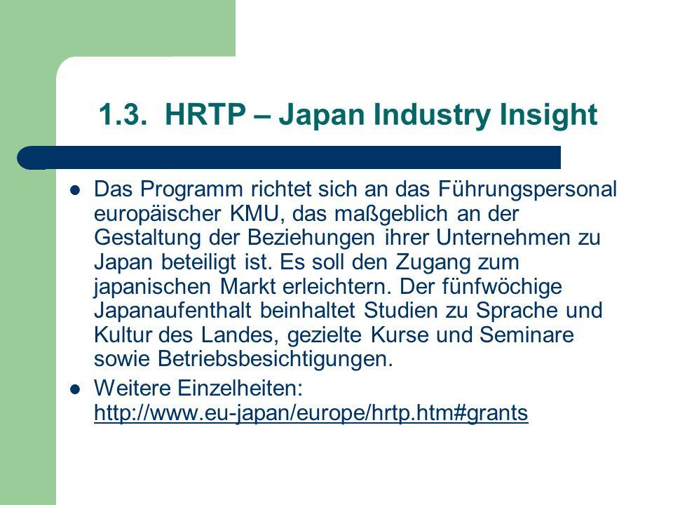 1.3. HRTP – Japan Industry Insight Das Programm richtet sich an das Führungspersonal europäischer KMU, das maßgeblich an der Gestaltung der Beziehunge