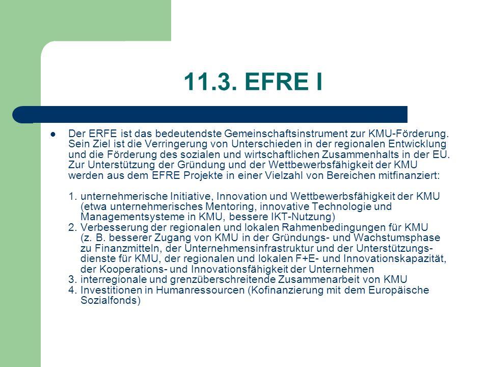11.3. EFRE I Der ERFE ist das bedeutendste Gemeinschaftsinstrument zur KMU-Förderung. Sein Ziel ist die Verringerung von Unterschieden in der regional