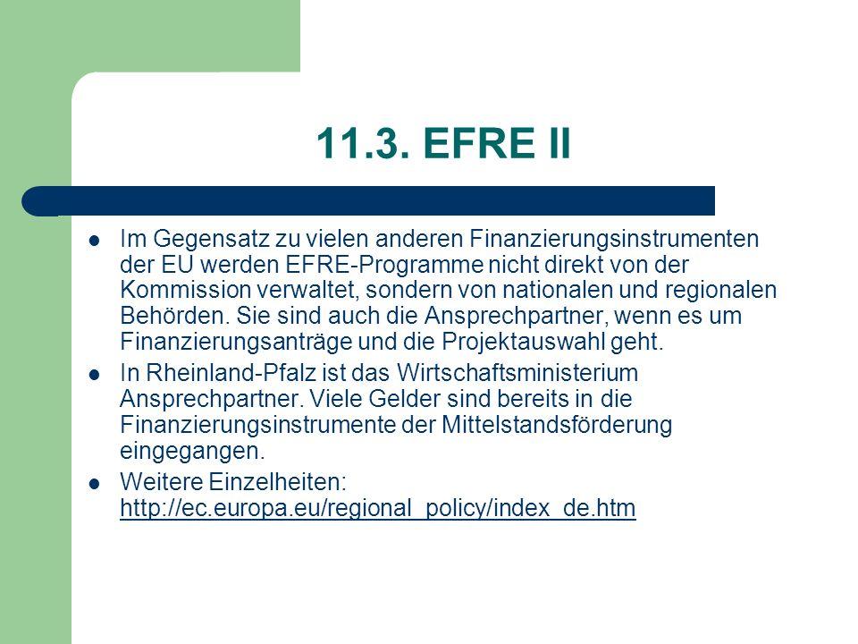 11.3. EFRE II Im Gegensatz zu vielen anderen Finanzierungsinstrumenten der EU werden EFRE-Programme nicht direkt von der Kommission verwaltet, sondern