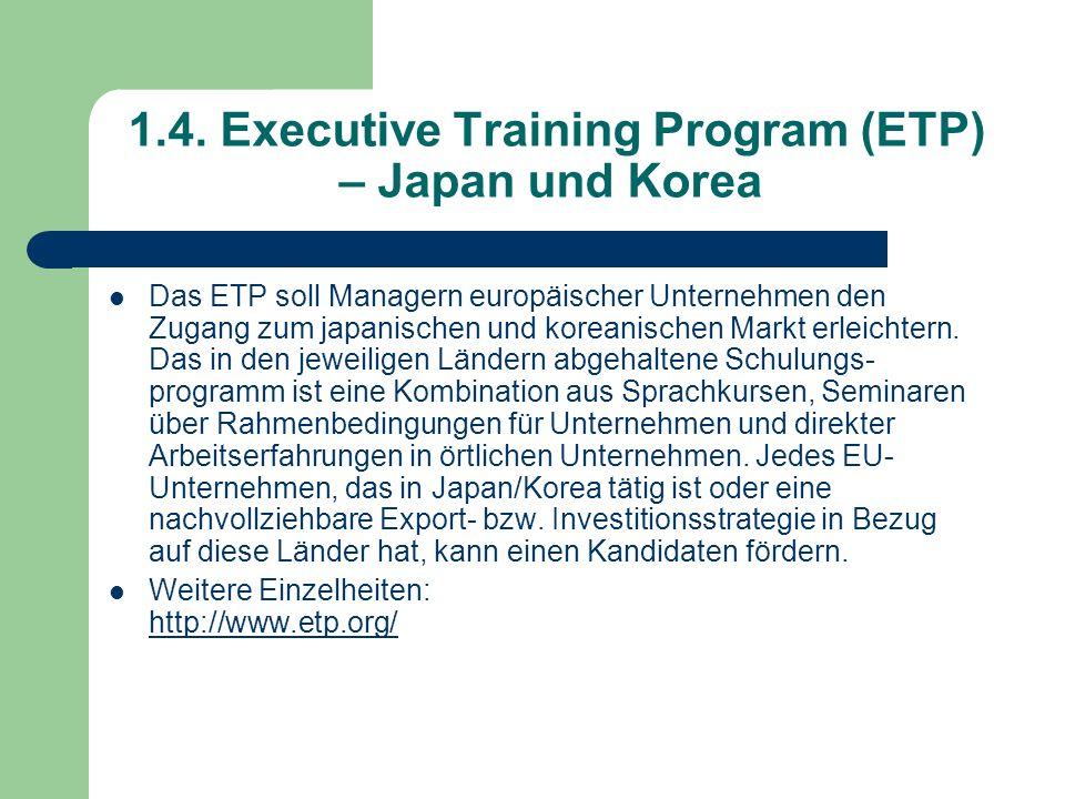 1.4. Executive Training Program (ETP) – Japan und Korea Das ETP soll Managern europäischer Unternehmen den Zugang zum japanischen und koreanischen Mar