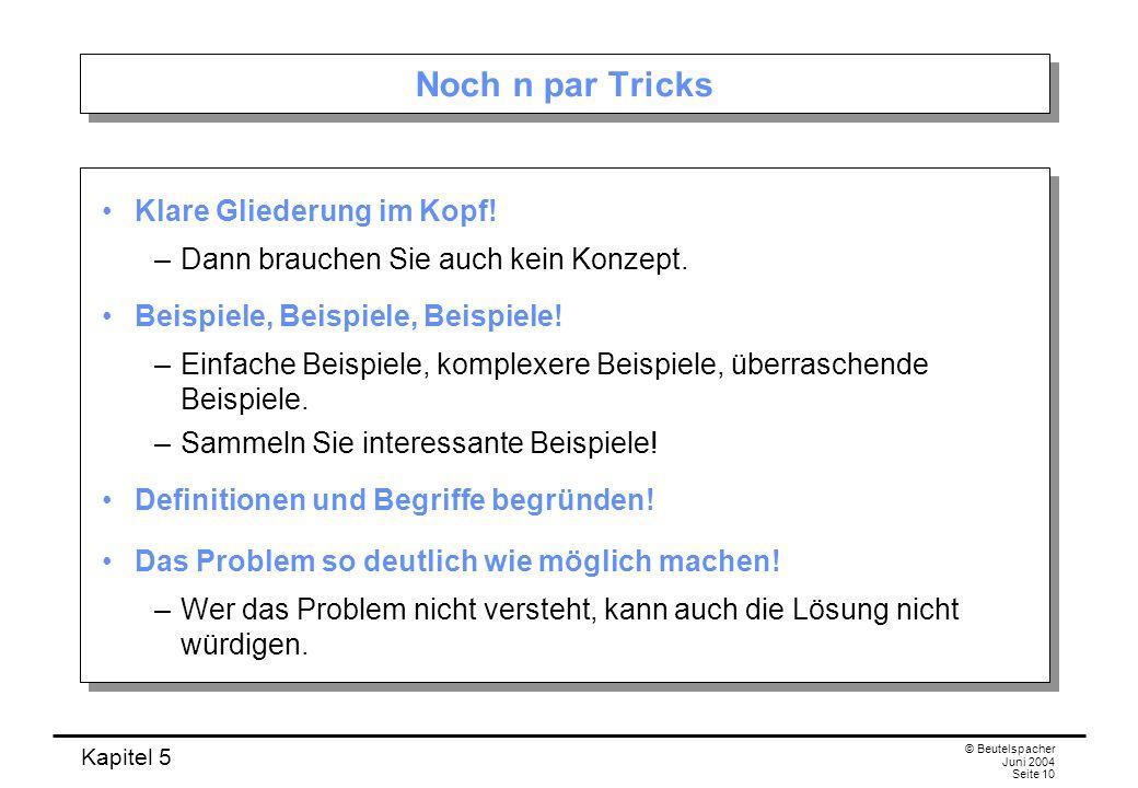 Kapitel 5 © Beutelspacher Juni 2004 Seite 10 Noch n par Tricks Klare Gliederung im Kopf.
