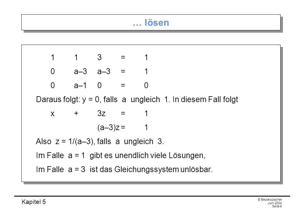 Kapitel 5 © Beutelspacher Juni 2004 Seite 5 … lösen 113=1 0a–3a–3=1 0a–1 0 =0 Daraus folgt: y = 0, falls a ungleich 1.