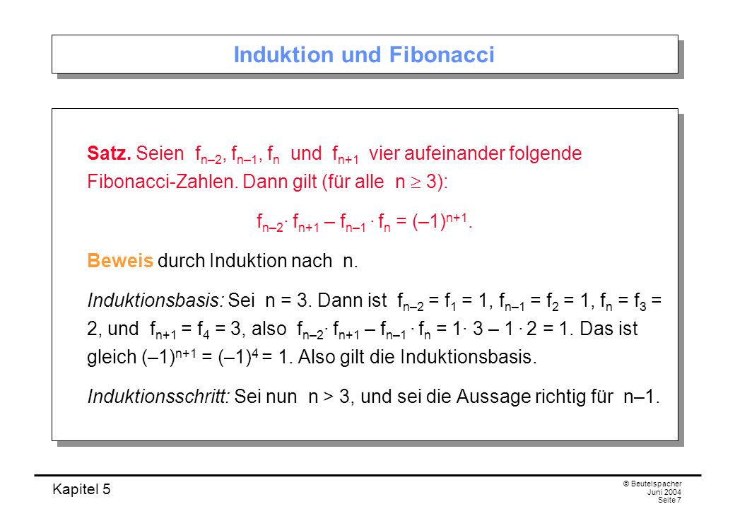 Kapitel 5 © Beutelspacher Juni 2004 Seite 7 Induktion und Fibonacci Satz.