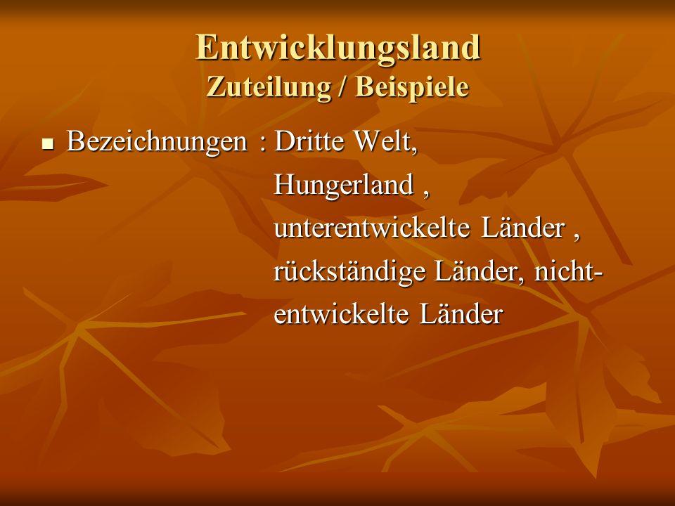 Entwicklungsland Zuteilung / Beispiele Bezeichnungen : Dritte Welt, Bezeichnungen : Dritte Welt, Hungerland, Hungerland, unterentwickelte Länder, unte