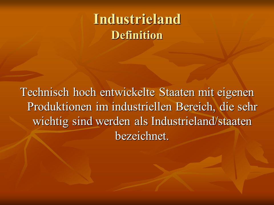 Industrieland Definition Technisch hoch entwickelte Staaten mit eigenen Produktionen im industriellen Bereich, die sehr wichtig sind werden als Indust