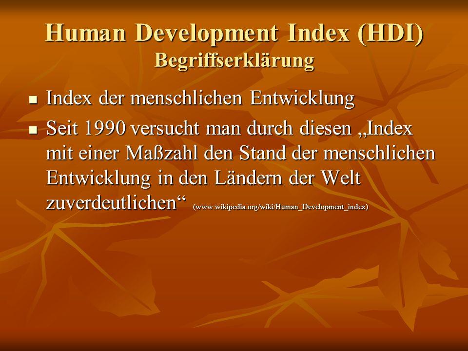 Human Development Index (HDI) Begriffserklärung Index der menschlichen Entwicklung Index der menschlichen Entwicklung Seit 1990 versucht man durch die