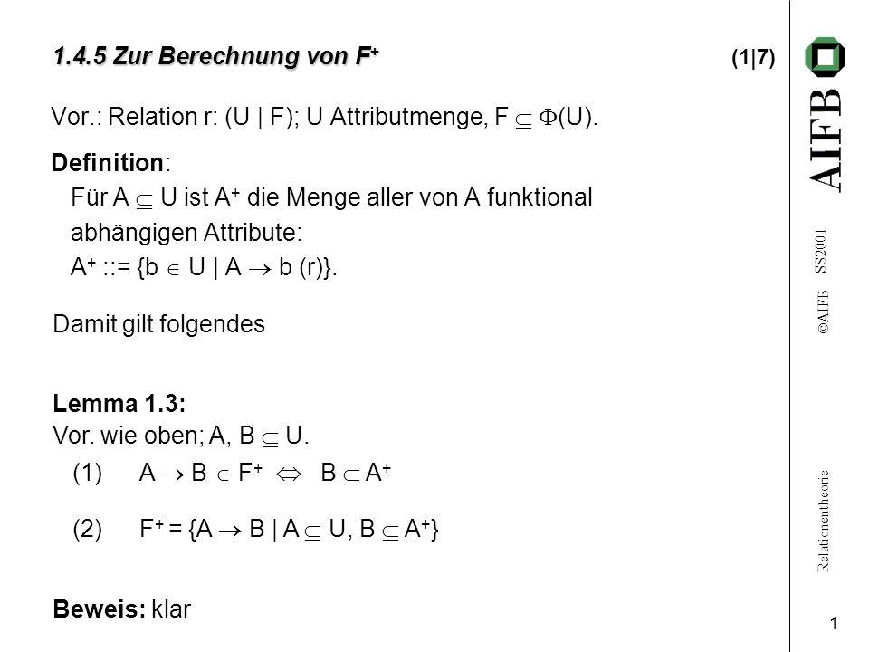 Relationentheorie AIFB SS2001 1 1.4.5 Zur Berechnung von F + 1.4.5 Zur Berechnung von F + (1|7) Vor.: Relation r: (U | F); U Attributmenge, F (U).