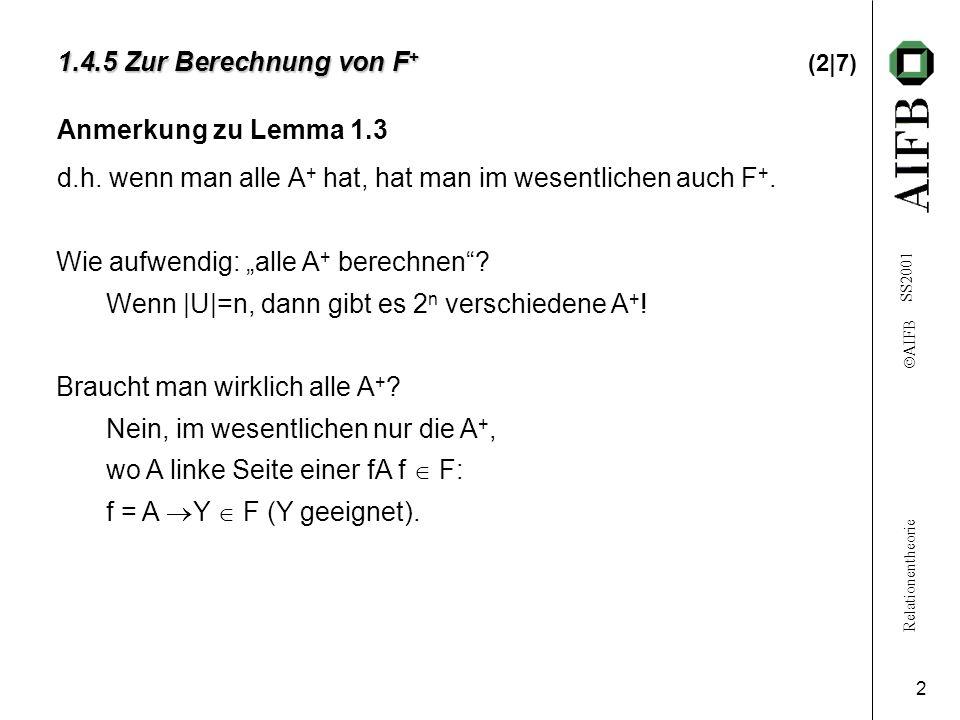 Relationentheorie AIFB SS2001 2 1.4.5 Zur Berechnung von F + 1.4.5 Zur Berechnung von F + (2|7) Anmerkung zu Lemma 1.3 d.h.
