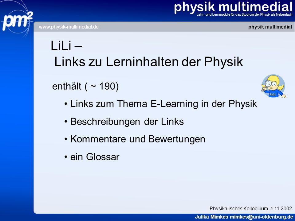 physik multimedial Lehr- und Lernmodule für das Studium der Physik als Nebenfach LiLi – Links zu Lerninhalten der Physik enthält ( ~ 190) Links zum Th