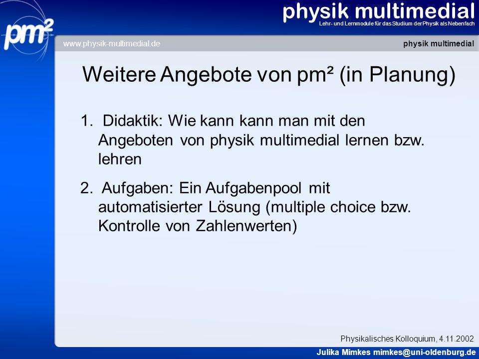 physik multimedial Lehr- und Lernmodule für das Studium der Physik als Nebenfach Weitere Angebote von pm² (in Planung) 1. Didaktik: Wie kann kann man