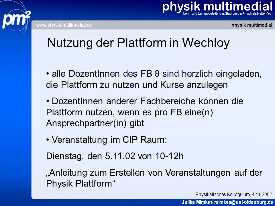 physik multimedial Lehr- und Lernmodule für das Studium der Physik als Nebenfach Nutzung der Plattform in Wechloy alle DozentInnen des FB 8 sind herzl