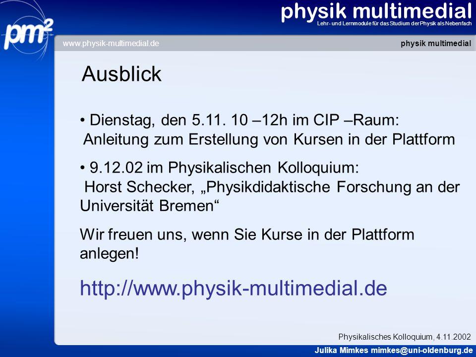 physik multimedial Lehr- und Lernmodule für das Studium der Physik als Nebenfach Ausblick Dienstag, den 5.11. 10 –12h im CIP –Raum: Anleitung zum Erst
