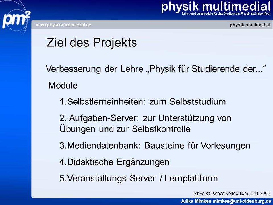 physik multimedial Lehr- und Lernmodule für das Studium der Physik als Nebenfach Ziel des Projekts Verbesserung der Lehre Physik für Studierende der..