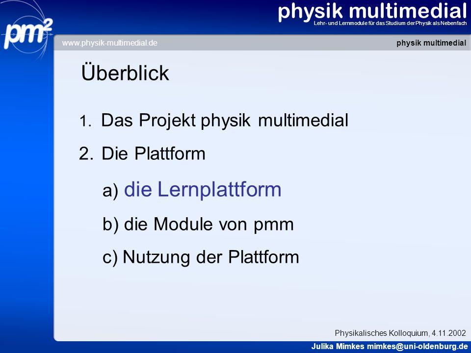 physik multimedial Lehr- und Lernmodule für das Studium der Physik als Nebenfach Plattform gh physik multimedial Julika Mimkes mimkes@uni-oldenburg.de Physikalisches Kolloquium, 4.11.2002 www.physik-multimedial.de