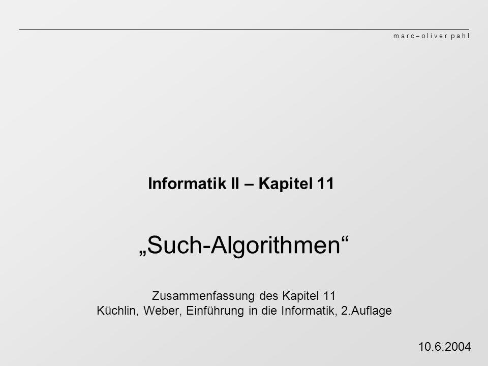 m a r c – o l i v e r p a h l Informatik II – Kapitel 11 Such-Algorithmen Zusammenfassung des Kapitel 11 Küchlin, Weber, Einführung in die Informatik,