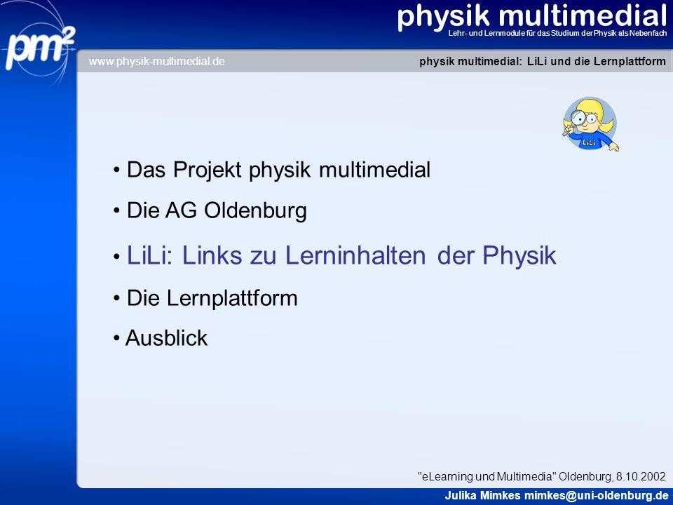 physik multimedial Lehr- und Lernmodule für das Studium der Physik als Nebenfach Das Projekt physik multimedial Die AG Oldenburg LiLi: Links zu Lernin