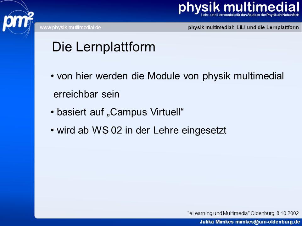 physik multimedial Lehr- und Lernmodule für das Studium der Physik als Nebenfach Die Lernplattform von hier werden die Module von physik multimedial e