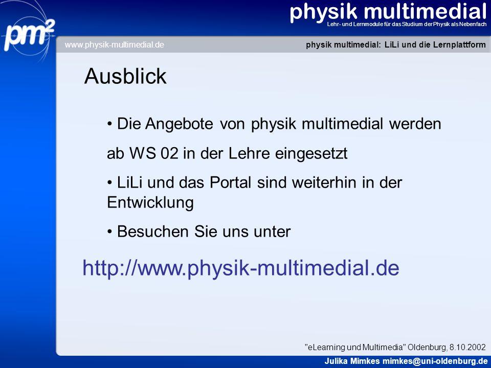 physik multimedial Lehr- und Lernmodule für das Studium der Physik als Nebenfach Ausblick Die Angebote von physik multimedial werden ab WS 02 in der L