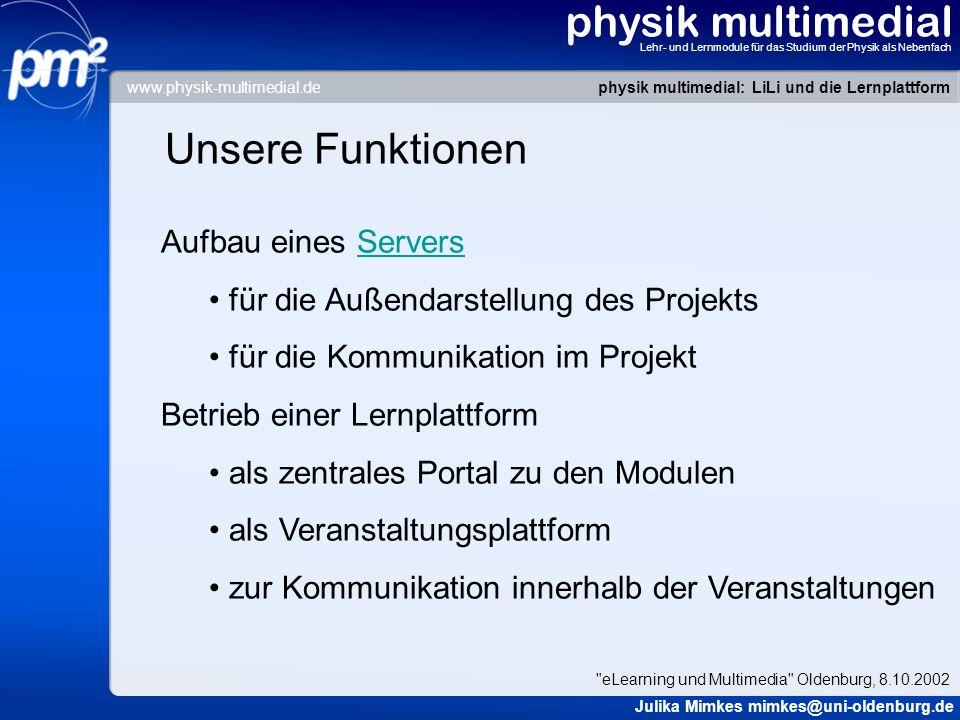 physik multimedial Lehr- und Lernmodule für das Studium der Physik als Nebenfach Unsere Funktionen Aufbau eines ServersServers für die Außendarstellun
