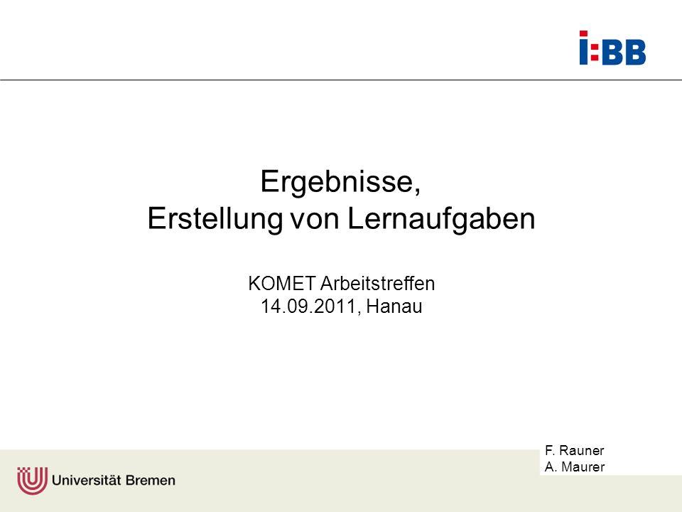 F. Rauner A. Maurer Ergebnisse, Erstellung von Lernaufgaben KOMET Arbeitstreffen 14.09.2011, Hanau