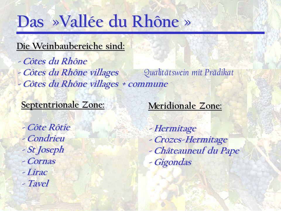 Das »Vallée du Rhône » Das »Vallée du Rhône » Die Weinbaubereiche sind: - Côtes du Rhône - Côtes du Rhône villages - Côtes du Rhône villages Qualitäts