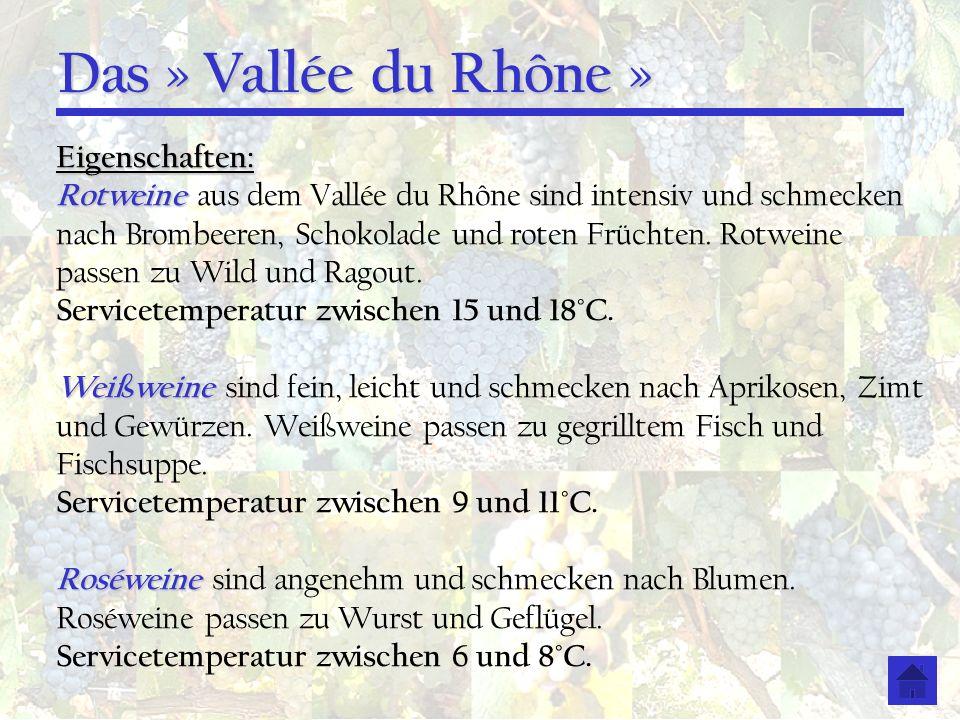 Das » Vallée du Rhône » Eigenschaften: Rotweine Rotweine aus dem Vallée du Rhône sind intensiv und schmecken nach Brombeeren, Schokolade und roten Frü