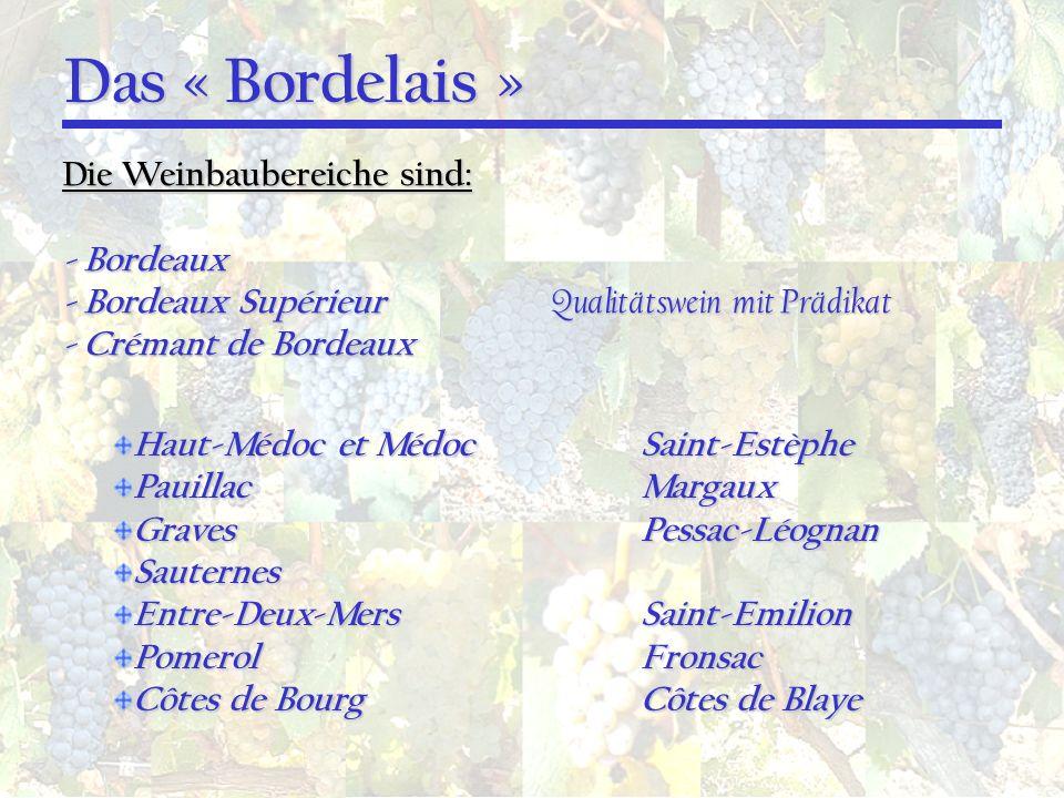 Das « Bordelais » Die Weinbaubereiche sind: - Bordeaux - Bordeaux Supérieur Qualitätswein mit Prädikat - Crémant de Bordeaux Haut-Médoc et MédocSaint-