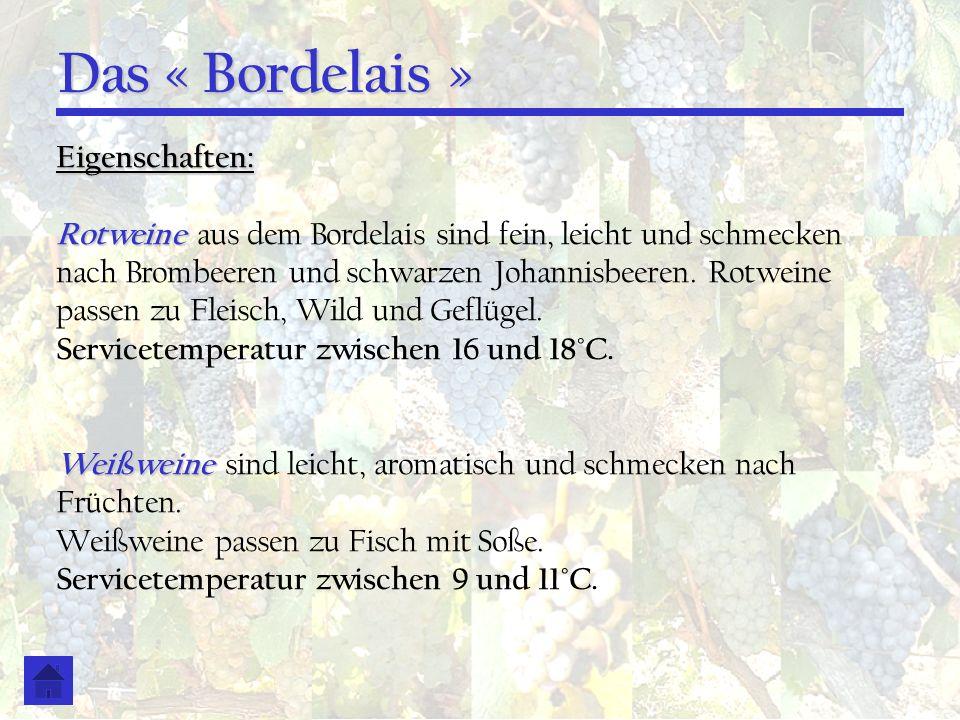 Das « Bordelais » Eigenschaften: Rotweine Rotweine aus dem Bordelais sind fein, leicht und schmecken nach Brombeeren und schwarzen Johannisbeeren. Rot