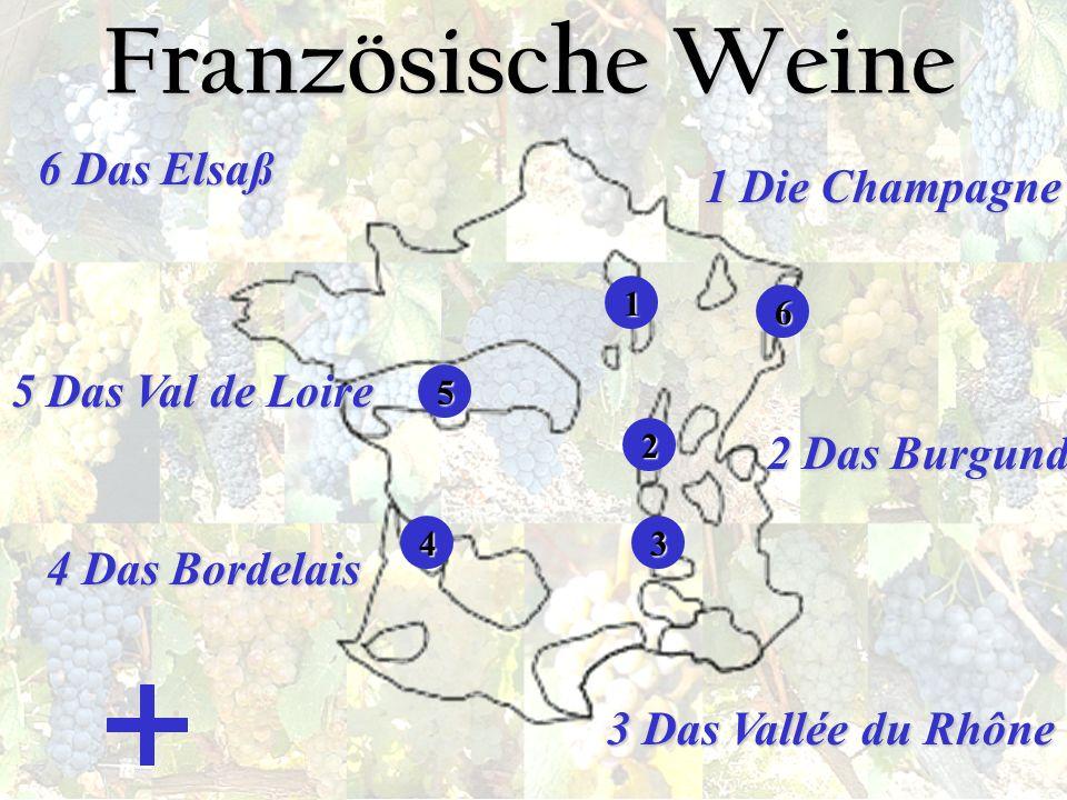 Französische Weine 4 Das Bordelais 2 Das Burgund 5 Das Val de Loire 1 Die Champagne 3 Das Vallée du Rhône 5555 3333 2222 1111 4444 6666 6 Das Elsaß