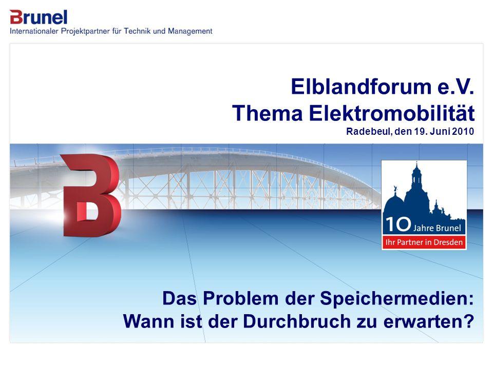 www.brunel.de 26. November 2013 1 Das Unternehmen Elblandforum e.V. Thema Elektromobilität Radebeul, den 19. Juni 2010 Das Problem der Speichermedien: