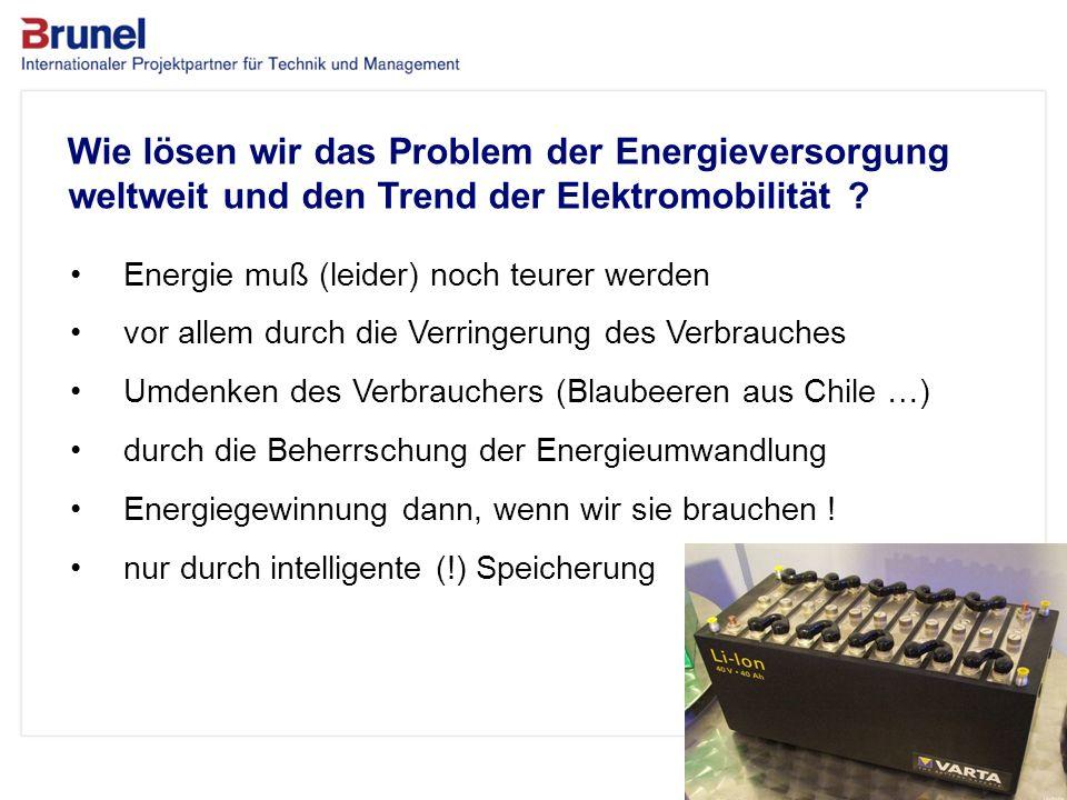 www.brunel.de 26. November 2013 11 Das Unternehmen Wie lösen wir das Problem der Energieversorgung weltweit und den Trend der Elektromobilität ? Energ
