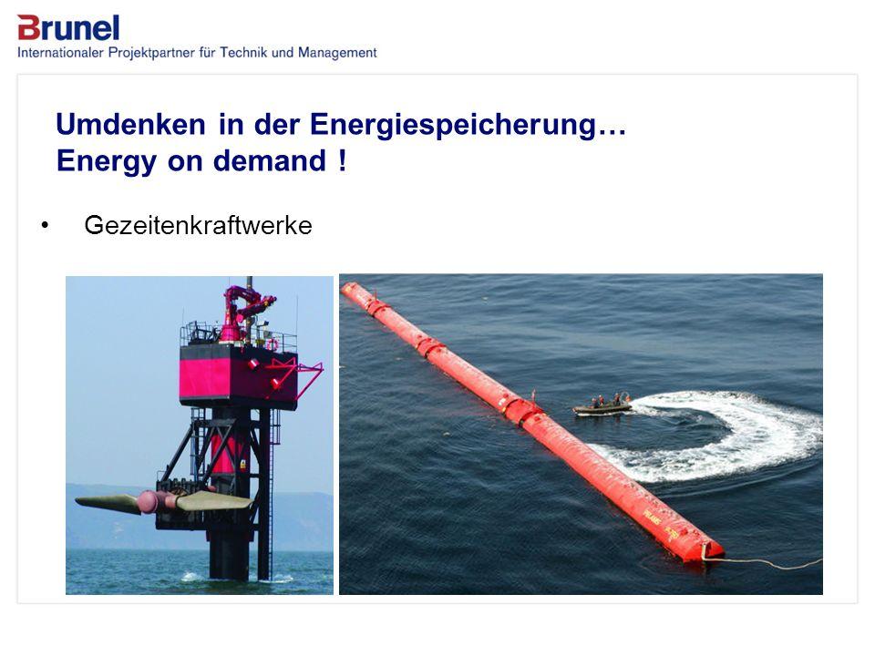 www.brunel.de 26. November 2013 13 Umdenken in der Energiespeicherung… Energy on demand ! Gezeitenkraftwerke
