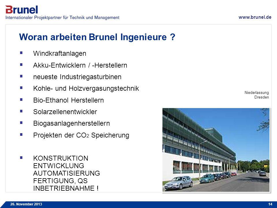 www.brunel.de 26. November 201314 Woran arbeiten Brunel Ingenieure ? Windkraftanlagen Akku-Entwicklern / -Herstellern neueste Industriegasturbinen Koh