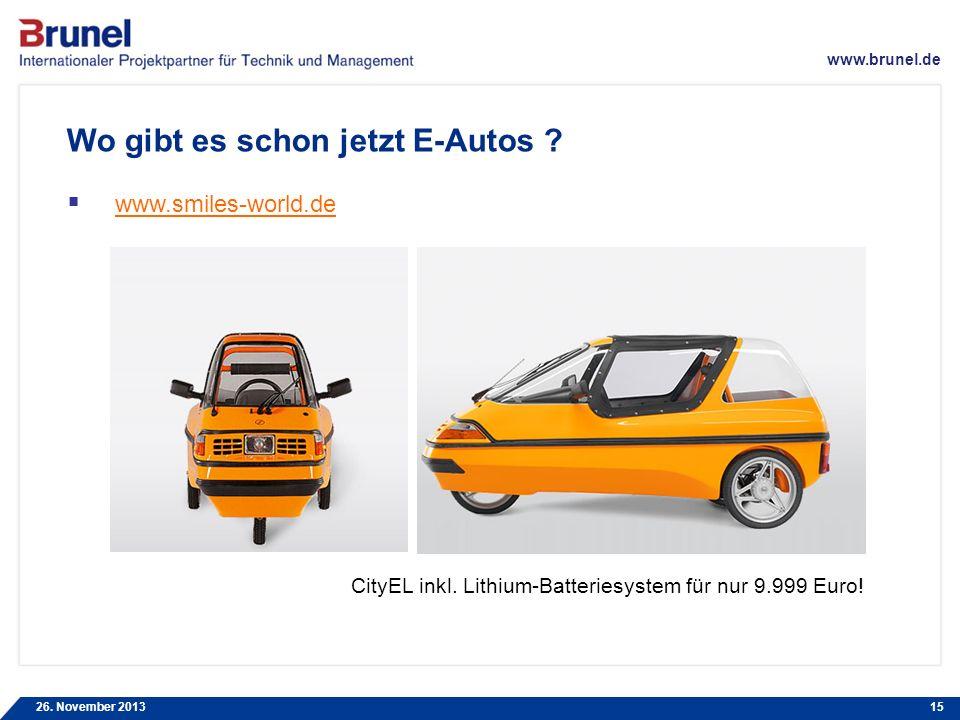 www.brunel.de 26. November 201315 Wo gibt es schon jetzt E-Autos ? www.smiles-world.de CityEL inkl. Lithium-Batteriesystem für nur 9.999 Euro!