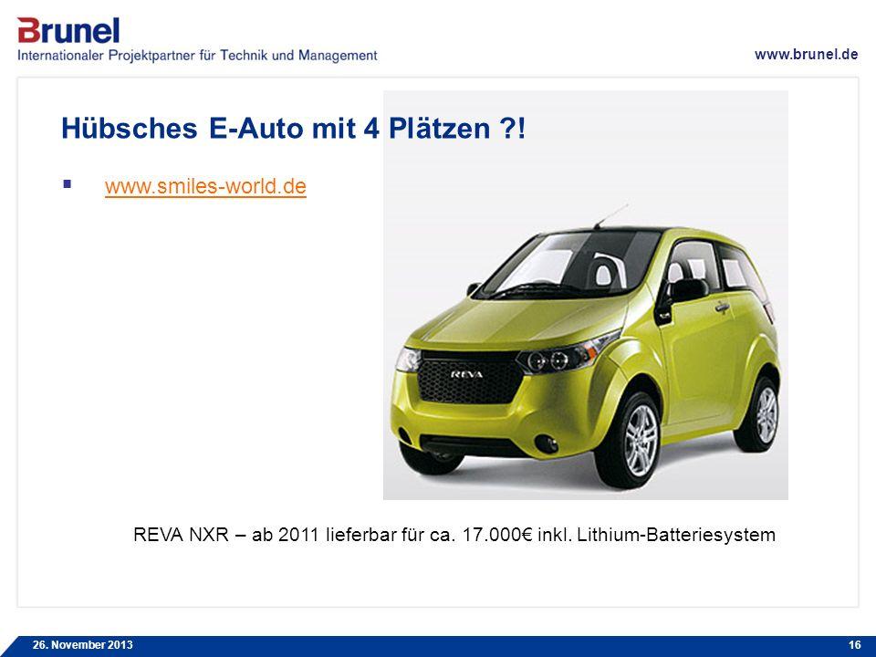 www.brunel.de 26. November 201316 Hübsches E-Auto mit 4 Plätzen ?! www.smiles-world.de REVA NXR – ab 2011 lieferbar für ca. 17.000 inkl. Lithium-Batte