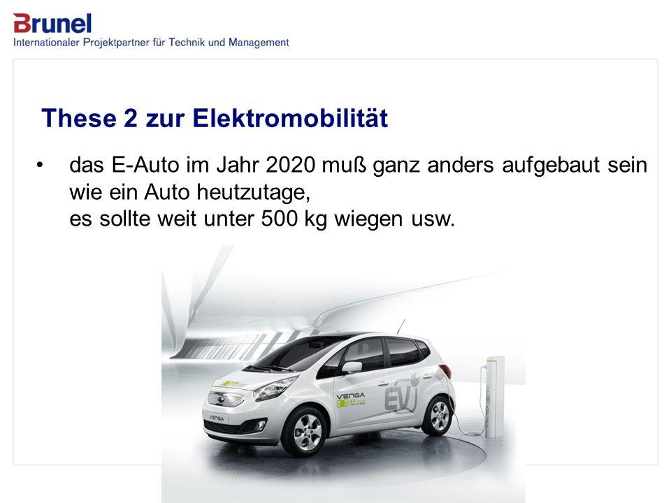 www.brunel.de 26. November 2013 4 Das Unternehmen These 2 zur Elektromobilität das E-Auto im Jahr 2020 muß ganz anders aufgebaut sein wie ein Auto heu