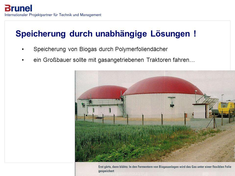 www.brunel.de 26. November 2013 9 Speicherung durch unabhängige Lösungen ! Speicherung von Biogas durch Polymerfoliendächer ein Großbauer sollte mit g