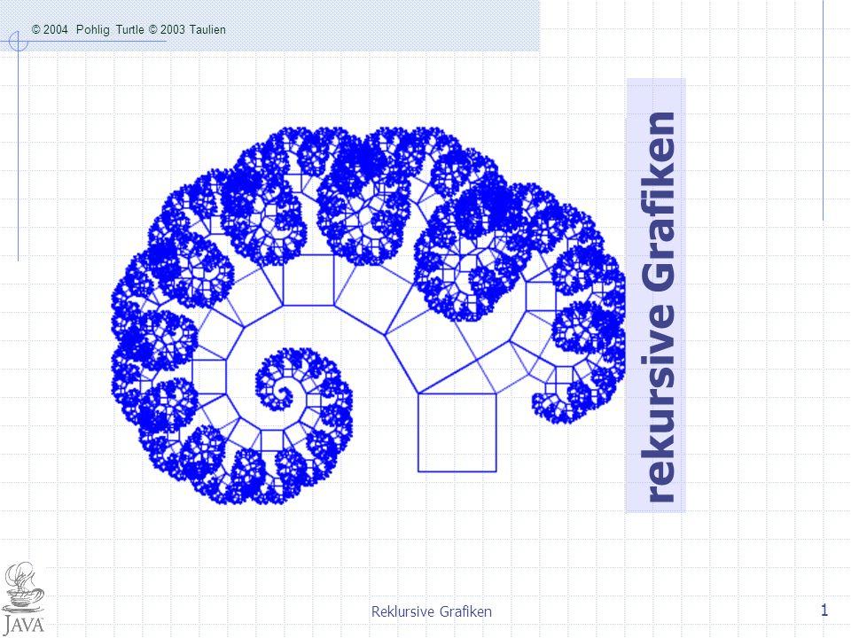 © 2004 Pohlig Turtle © 2003 Taulien Reklursive Grafiken 2 Beispiele für Grafische Rekursionen