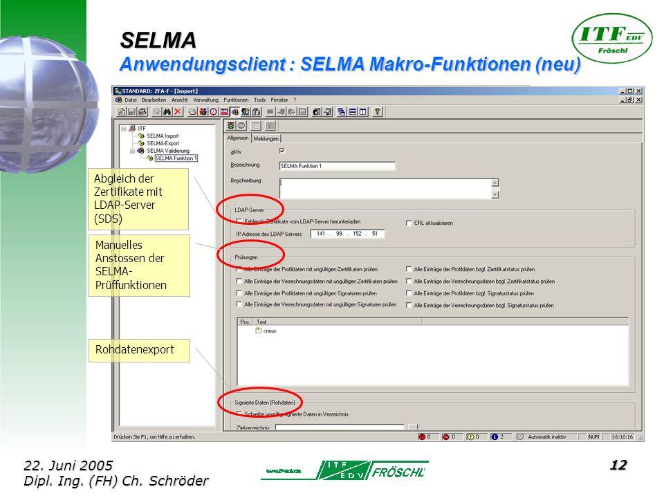 12 SELMA Anwendungsclient : SELMA Makro-Funktionen (neu) Abgleich der Zertifikate mit LDAP-Server (SDS) Manuelles Anstossen der SELMA- Prüffunktionen Rohdatenexport 22.