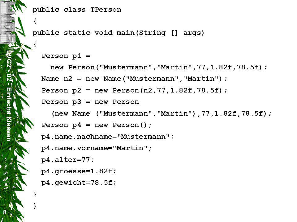 DVG2 - 02 - Einfache Klassen 9 Neue Klassen können durch Ableitung aus anderen Klassen erzeugt werden.
